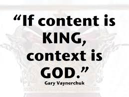 if content is King, Context is God- Gary Vaynerchuck- il contensto è il re-marketing-victor-blog